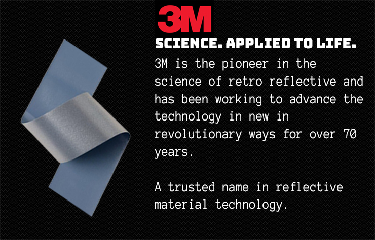 3M is the pioneer in the science of retro reflective and has been working to advance the technology in new in revolutionary ways for over 70 years. With more than 35 different products: 3M™ Scotchlite™ Reflective Material offers one of the largest and more diverse portfolios in the industry. A trusted name in reflective material technology.