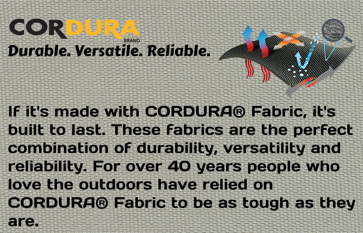 If it's made with CORDURA® Fabric, it's built to last. These fabrics are the perfect combination of durability, versatility and reliability. For over 40 years people who love the outdoors have relied on CORDURA® Fabric to be as tough as they are.